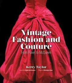 Encore -- Vintage fashion and couture : from Poiret to McQueen / Kerry Taylor ; foreword by Hubert de Givenchy ; prologue by Christopher Kane. Fashion Books, World Of Fashion, Antony Price, Hubert Givenchy, Celia Birtwell, Vintage Outfits, Vintage Fashion, Vintage Clothing, Live In Style