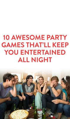 10 Awesome Party Games That'll Keep You Entertained All Night