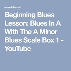 Beginning Blues Lesson: Blues In A With The A Minor Blues Scale Box 1 - YouTube