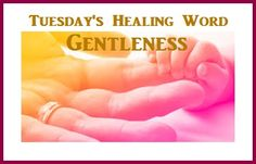Tuesday's Healing Word Gentleness balancedwomensblog.com