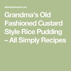 Grandma's Old Fashioned Custard Style Rice Pudding – All Simply Recipes