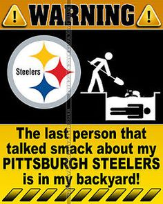 Don't mess with the steeler nation Pitsburgh Steelers, Here We Go Steelers, Pittsburgh Steelers Football, Pittsburgh Sports, Best Football Team, Steelers Stuff, Nfl Jokes, Football Jokes, Funny Warning Signs
