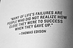"""Many of life's failures are people who did not realize how close they were to success when they gave up."" - Thomas A. Edison  #quoteoftheday 
