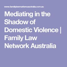 Mediating in the Shadow of Domestic Violence | Family Law Network Australia
