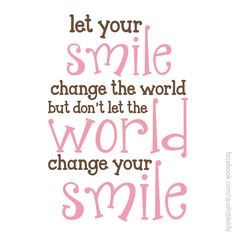 Smile and let it change the world!
