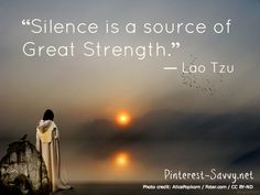 Silence is a source of great strength. - Lao Tzu #quote