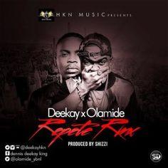 DOWNLOAD MUSIC: Deekay Feat. Olamide - Repete (Remix) [Prod. By Shizzi] | NaijaBeatZone.Com | Nigeria Top Entertainment Hub