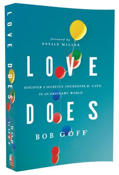 Love Does by Bob Goff  beyond fabulous   READ IT!