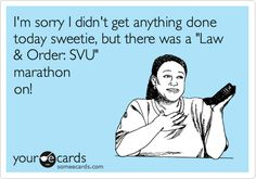 I'm+sorry+I+didn't+get+anything+done+today+sweetie,+but+there+was+a+'Law+&+Order:+SVU'+marathon+on!