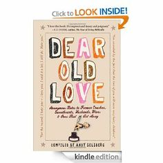 Dear Old Love: Anonymous Notes to Former Crushes, Sweethearts, Husbands, Wives, & Ones That Got Away by Andy Selsberg. $6.94. Publisher: Workman Publishing Company (November 15, 2009). 180 pages. Author: Andy Selsberg