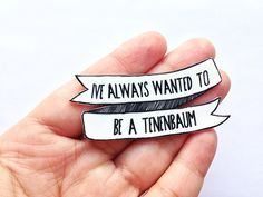 I've always wanted to be a Tenenbaum - Wes Anderson Brooch