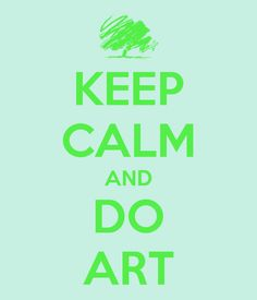 KEEP CALM AND DO ART