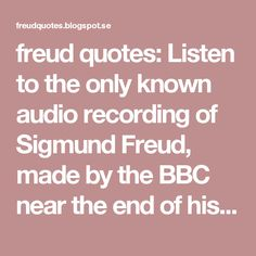 freud quotes: Listen to the only known audio recording of Sigmund Freud, made by the BBC near the end of his life