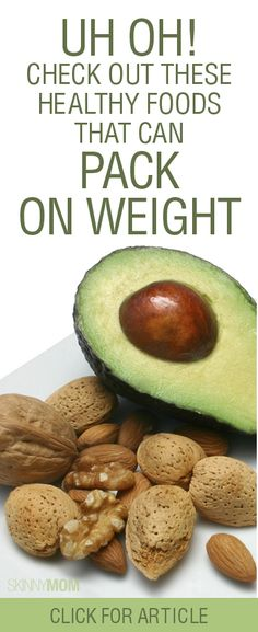 Healthy Foods That Can Pack On The Weight?! Unfortunately, YES!