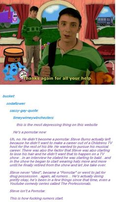 This is what happened to Steve. Sorry for all the Blue's Clues I've been feeling nostalgic.