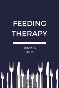Feeding Therapy. Autism meets Diabetes. Autism nutrition support. Feeding Therapy with ABA Therapy. Feeding Psychologist