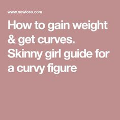 How to gain weight & get curves. Skinny girl guide for a curvy figure