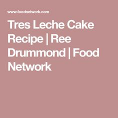 Tres Leche Cake Recipe | Ree Drummond | Food Network