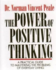 The Power of Positive Thinking, by Dr. Norman Vincent Peale. I really enjoyed this book