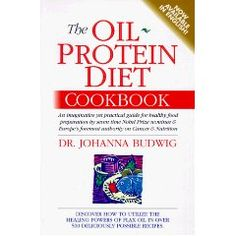 The Oil-Protein Diet Cookbook [Paperback], (health, cancer, flax, cookbook, diet, natural foods, arthritis, vegetarian, cancer cure, heart)