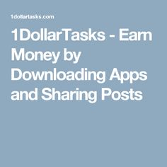1DollarTasks - Earn Money by Downloading Apps and Sharing Posts