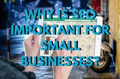 Why Is SEO Important For Small Businesses? Small Businesses, Seo, About Me Blog, Small Business Resources