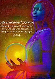 An empowered Woman claims her physical body as her own, and regards herself as a…