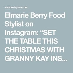 """Elmarie Berry Food Stylist on Instagram: """"SET THE TABLE THIS CHRISTMAS WITH GRANNY KAY INSPIRED DISHES 