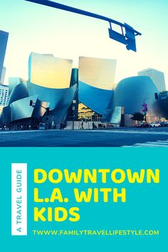 Planning a #LosAngeles trip? This guide tells you how to enjoy #DTLA with kids - where to eat, shop, play and stay! #LosAngelesTravel #DowntownLosAngeles