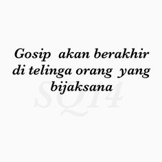 Gosip  akan berakhir di telinga orang  yang bijaksana Poet Quotes, Qoutes, Life Quotes, Le Words, Quotes Lucu, Motivational Quotes, Inspirational Quotes, Simple Quotes, Quotes Indonesia
