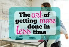 The Art of Getting More Done in Less Time - clutterbug podcast