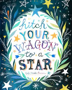 Hitch Your Wagon to A Star