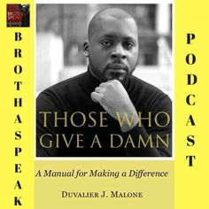 In our Brothaspeak Podcast episode, we converse with Political Columnist, activist, speaker, and author Mr. Duvalier Malone about the process of giving a damn.