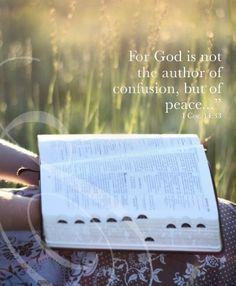 """For God is not the author of confusion but of peace"" 1 Cor. 14:33"
