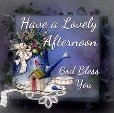 Have A Lovely Afternoon, God Bless You afternoon good afternoon good afternoon quotes good afternoon images noon quotes afternoon greetings Cute Good Morning Quotes, Good Afternoon Quotes, Good Morning Picture, Good Night Image, Good Night Quotes, Morning Pictures, Morning Images, Morning Sayings, Nice Quotes