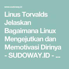 Linus Torvalds Jelaskan Bagaimana Linux Mengejutkan dan Memotivasi Dirinya - SUDOWAY.ID - Website Untuk Komunitas Pengguna GNU/Linux dan Open Source di Indonesia