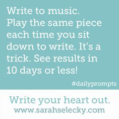 Write to music. Play the same piece each time you sit down to write. It's a trick. See results in 10 days or less!