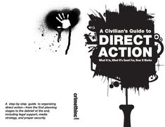 A step-by-step guide to organizing and carrying out direct action from the first planning stages to the debrief at the end, including legal support, media strategy, and proper security.