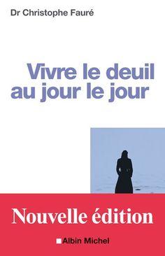 Vivre le deuil au jour le jour / Christophe Fauré. Éditions Albin Michel. -- Nouvelle édition (4)