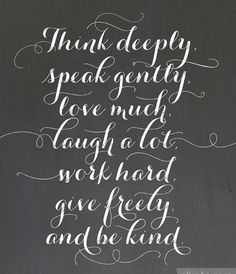 Think deeply, speak gently, love much, laugh a lot, work hard, give freely and be kind. #WorldKindnessDay