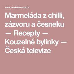 Marmeláda zchilli, zázvoru a česneku — Recepty — Kouzelné bylinky — Česká televize