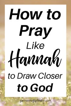 How to Pray Like Hannah to Draw Closer to God