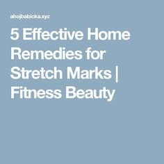 5 Effective Home Remedies for Stretch Marks     Fitness Beauty