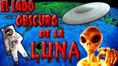 EL LADO OSCURO DE LA LUNA   MISTERIOSAS Bases extraterrestre UFO OVNIS s...