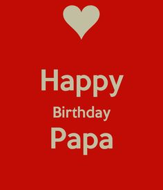 Happy Birthday Papa - KEEP CALM AND CARRY ON Image Generator