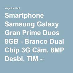 Smartphone Samsung Galaxy Gran Prime Duos 8GB - Branco Dual Chip 3G Câm. 8MP Desbl. TIM - Magazine Vrshop