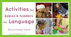 This is a list of activities appropriate for babies and toddlers.  Download any of these one page activity sheets to guide your play.  Each sheet shows you how to develop your child's words in the game.  Lots of examples of words to use are included.  Have fun! 20 page Parent Guides with even more language …