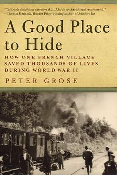 A Good Place to Hide: How One French Village Saved Thousands of Lives in World War II