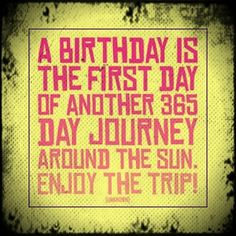 A birthday is the first day of another 365 day journey around the sun. Enjoy the trip! #birthday #wishes #happybirthday  http://www.wishesquotes.com/birthday/birthday-wishes