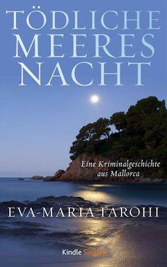 'Tödliche Meeresnacht' - Eva-Maria Farohi - Krimi - Jeder Mörder hinterlässt eine Spur, man muss sie nur finden.